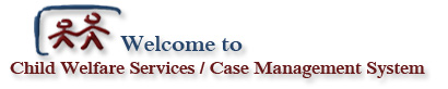 Welcome to Child Welfare Services / Case Management System